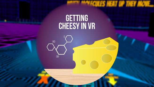 Getting Cheesy in VR