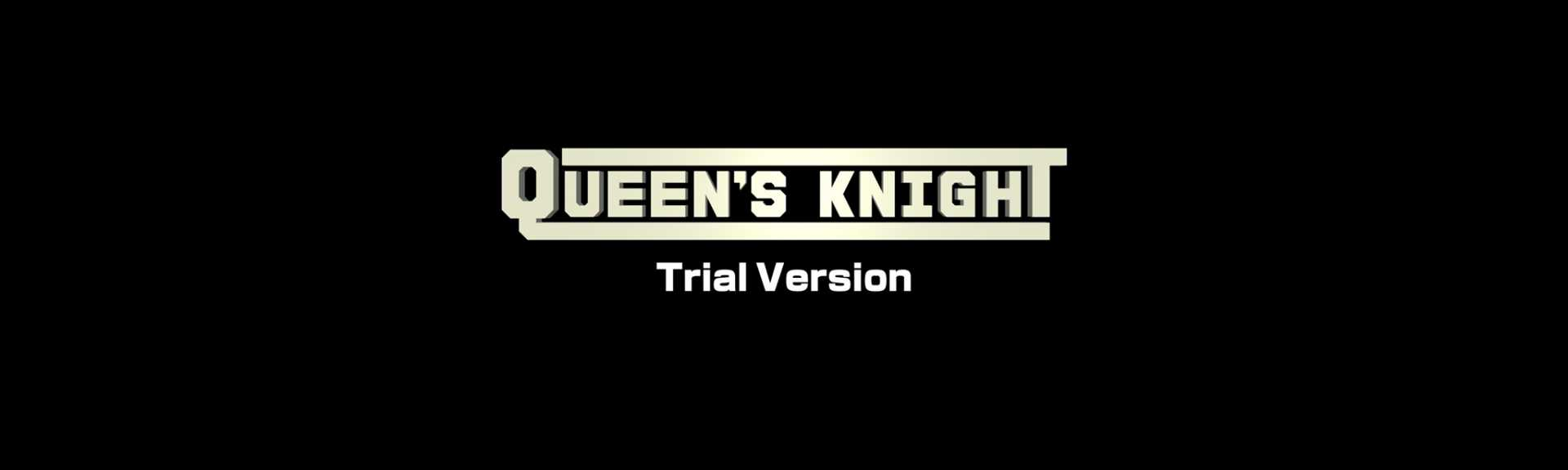 QUEEN'S KNIGHT TRIAL VERSION