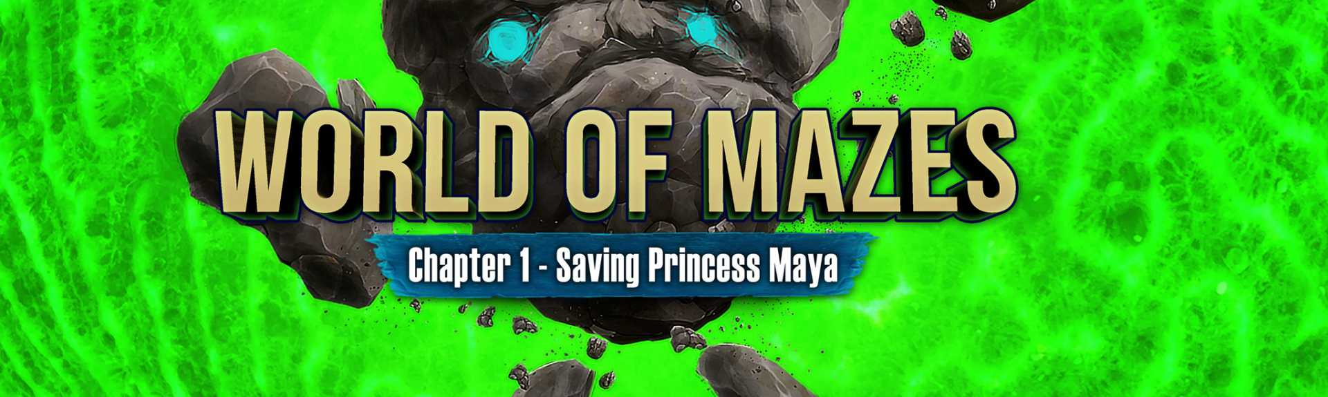 World of Mazes: Chapter 1 - Saving Princess Maya